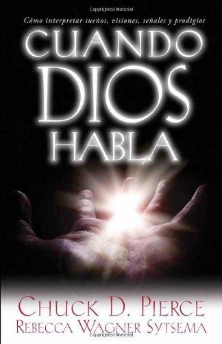 Cuando Dios habla: C?mo interpretar sue?os, visiones, se?ales y prodigios (Spanish Edition) by Chuck D Pierce (2006-08-30)