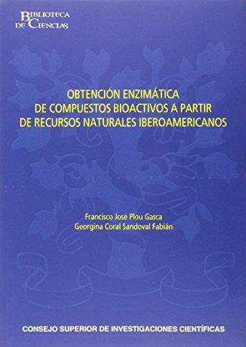Obtención enzimática de compuestos bioactivos a partir de recursos naturales iberoamericanos (Biblioteca de Ciencias) por Francisco José Plou Gasca