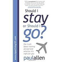 Should I Stay or Should I Go?: The Truth About Moving Abroad and Whether It's Right for You