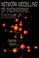Network Modelling of Engineering Systems by Janos Korn (2012-03-02)