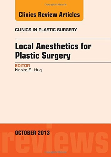 Local Anesthesia for Plastic Surgery, An Issue of Clinics in Plastic Surgery, 1e (The Clinics: Surgery) by Nasim Huq MD (2013-10-29)