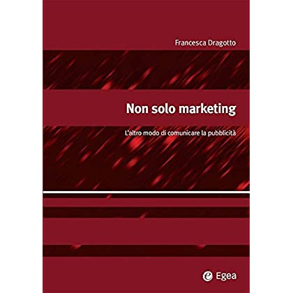 Non Solo Marketing: L'altro Modo Di Comunicare La Pubblicit (Alfaomega)