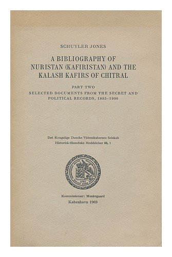 An annotated bibliography of Nuristan (Kafiristan) and the Kalash Kafirs of Chitral : Part Two, Selected documents from the secret and political records, 1885-1900