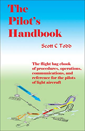 The Pilot's Handbook: The flight bag ebook of procedures, operations, communications, and reference for the pilots of light aircraft (English Edition)