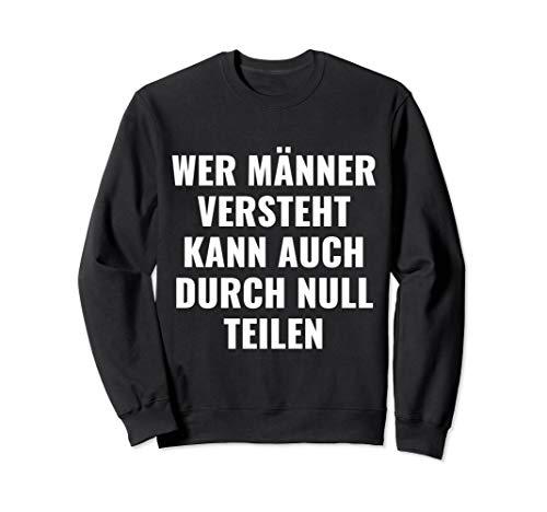 Wer Männer versteht kann auch durch Null teilen Humor Sweatshirt