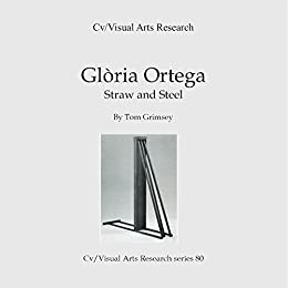 Gloria Ortega: Straw and Steel (Cv/Visual Arts Research Book 80) by [James, Nicholas]