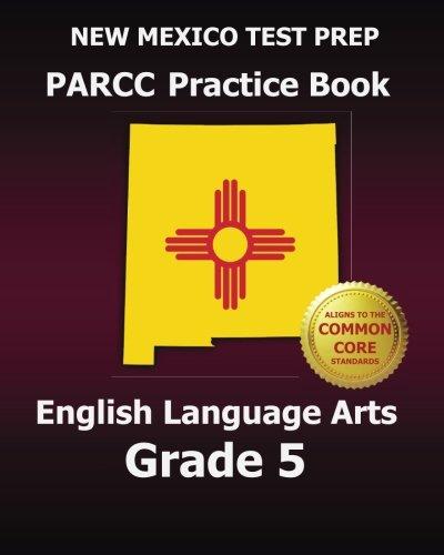 NEW MEXICO TEST PREP PARCC Practice Book English Language Arts Grade 5: Preparation for the PARCC English Language Arts Tests