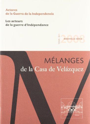 Actores de la Guerra de la Independencia: Mélanges de la Casa de Velázquez 38-1 por La Parra Lopez
