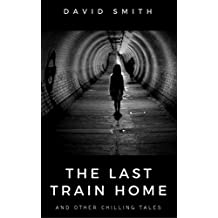The Last Train Home: and Other Chilling Tales