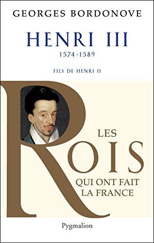 Les Rois qui ont fait la France : Henri III - Bordonove Georges