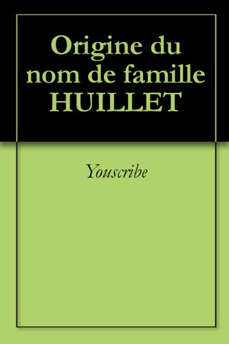 Téléchargement Origine du nom de famille HUILLET (Oeuvres courtes) epub pdf