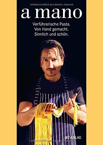 a mano: Verführerische Pasta. Von Hand gemacht. Sinnlich und schön.