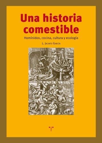Historia Comestible. Homínidos, Cocina, Cultura Y Ecología (La Comida de la Vida)