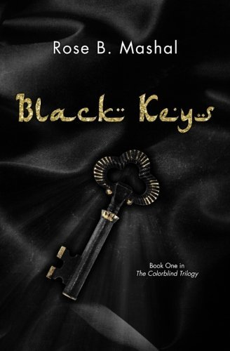 Black Keys (The Colorblind Trilogy) (Volume 1) by Rose B. Mashal (2015-05-14)