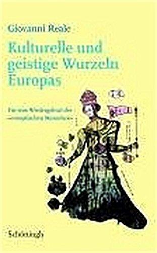 """Kulturelle und geistige Wurzeln Europas: Für eine Wiedergeburt des """"europäischen"""" Menschen"""