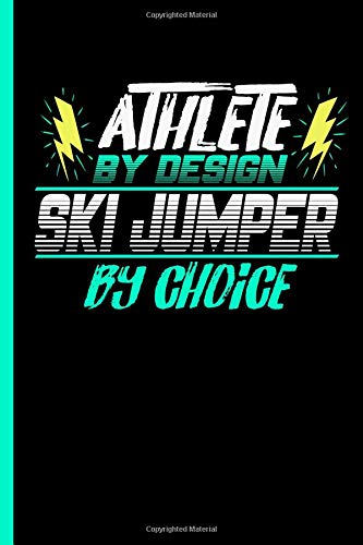 Athlete By Design Ski Jumper By Choice: Notebook & Journal For Bullets Or Diary For Ski Jumping Sports Lovers - Take Your Notes Or Gift It To Buddies, Dot Grid Paper (120 Pages, 6x9