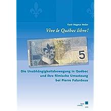 Vive le Québec libre!: Die Unabhängikeitsbewegung in Québec und ihre filmische Umsetzung bei Pierre Farladeau