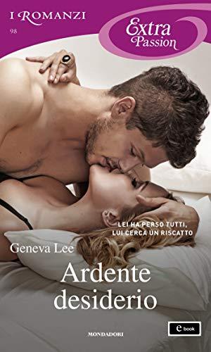 Ardente desiderio (I Romanzi Extra Passion) (Royals Saga (versione italiana) Vol. 4) di [Lee, Geneva]