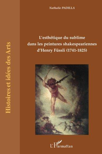 L'esthétique du sublime dans les peintures skakespeariennes d'Henry Füssli (1741-1825)