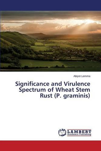 Significance and Virulence Spectrum of Wheat Stem Rust (P. graminis)