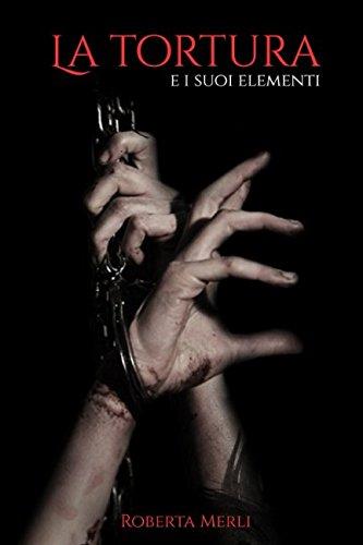 La tortura e i suoi elementi por Roberta Merli