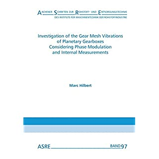 Investigation of the Gear Mesh Vibrations of Planetary Gearboxes Considering Phase Modulation and Internal Measurements: Von der Fakultät für ... der Rohstoffindustrie (IMR) - ASRE)