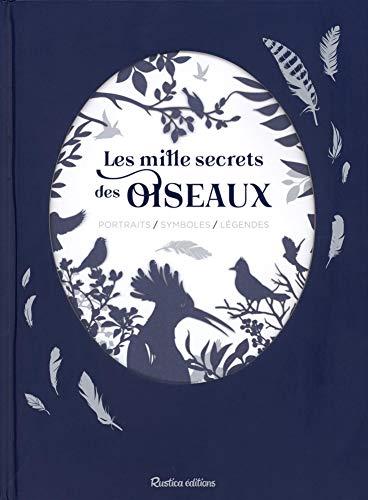 Les mille secrets des oiseaux : Portraits / Symboles / Légendes