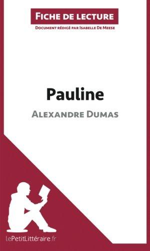 Pauline d'Alexandre Dumas (Fiche de lecture): Résumé Complet Et Analyse Détaillée De L'oeuvre par Isabelle De Meese