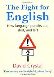 The Fight for English: How language pundits ate, shot, and left by David Crystal (2007-07-12)