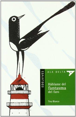 Hablame del fantasma del faro (Ala Delta (Serie Verde)) por Placentina Pérez Blanco