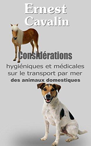 Considérations hygiéniques et médicales sur le transport par mer des animaux domestiques par Ernest Cavalin