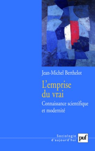 L'emprise du vrai : Connaissance scientifique et modernit
