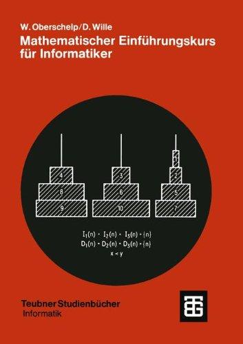 Mathematischer Einfuhrungskurs fur Informatiker: Diskrete Strukturen (Leitfaden Der Angewandten Mathematik Und Mechanik) (German Edition) (XTeubner Studienbücher Informatik, Band 35)