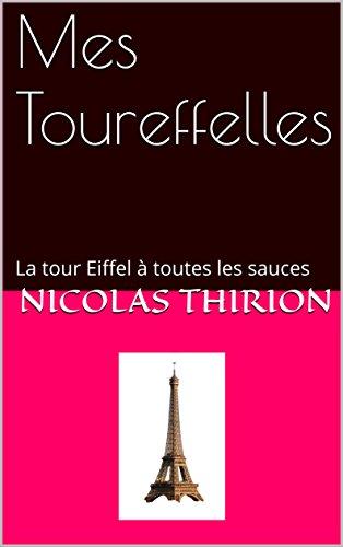 Mes Toureffelles: La tour Eiffel à toutes les sauces (French Edition)