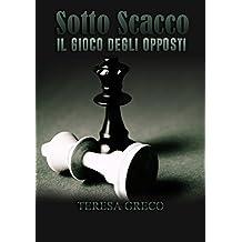 Sotto Scacco - Il gioco degli opposti (Trilogia degli scacchi Vol. 1)