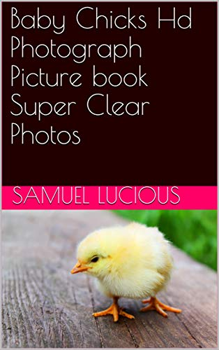 Baby Chicks Hd Photograph Picture book Super Clear Photos (English Edition)