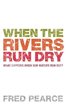 When The Rivers Run Dry: What Happens When Our Water Runs Out? by [Pearce, Fred]