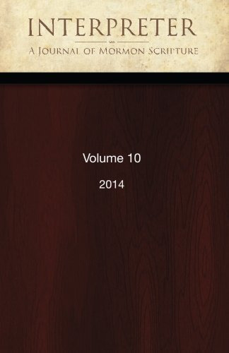 Interpreter: A Journal of Mormon Scripture, Volume 10 (2014)