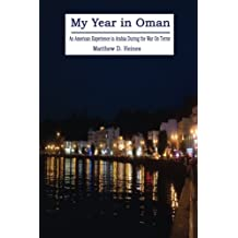 My Year in Oman: An American Experience in Arabia During the War On Terror