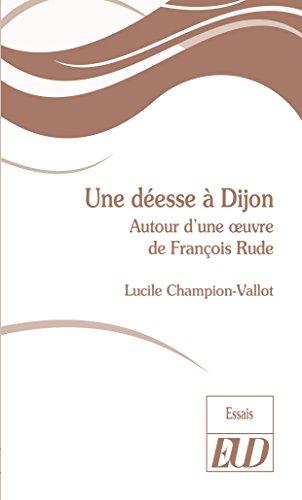 Une déesse à Dijon: Autour d'une œuvre de François Rude por Lucile Champion-Vallot