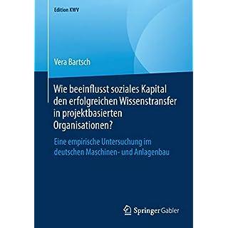 Wie beeinflusst soziales Kapital den erfolgreichen Wissenstransfer in projektbasierten Organisationen?: Eine empirische Untersuchung im deutschen Maschinen- und Anlagenbau (Edition KWV)