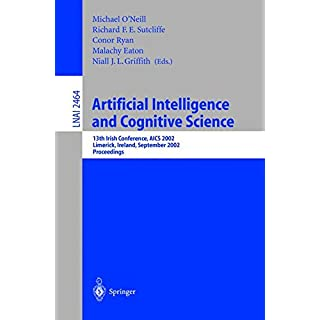 Artificial Intelligence and Cognitive Science: 13th Irish International Conference, AICS 2002, Limerick, Ireland, September 12-13, 2002. Proceedings (Lecture Notes in Computer Science, Band 2464)