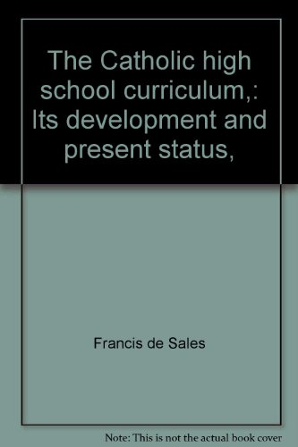 The Catholic High School Curriculum: Its Development and Present Status