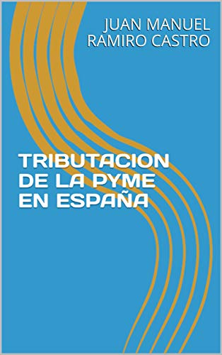 TRIBUTACION DE LA PYME EN ESPAÑA por JUAN MANUEL RAMIRO CASTRO