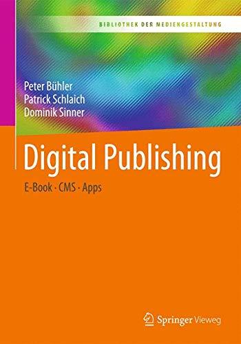 Digital Publishing: E-Book – CMS – Apps (Bibliothek der Mediengestaltung)