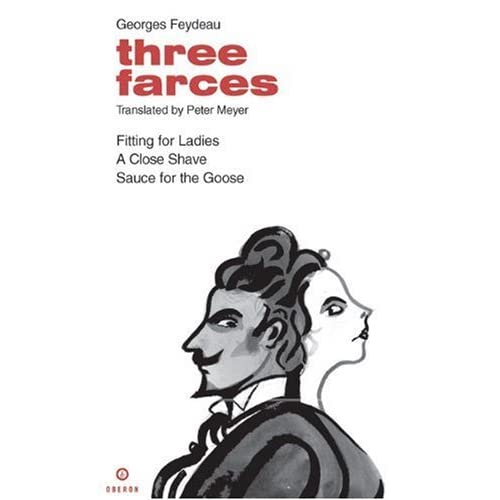 Three Farces: A Close Shave, Fitting for Ladies, Sauce for the Goose (Absolute Classics) by Georges Feydeau (2003-11-01)