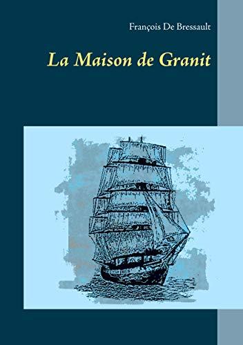 La Maison de Granit par François De Bressault