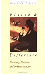 Vision and Difference: Femininity, Feminism and Histories of Art