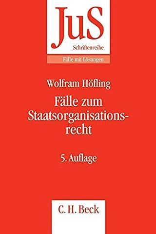 Fälle zum Staatsorganisationsrecht (JuS-Schriftenreihe/Fälle mit Lösungen, Band 92)