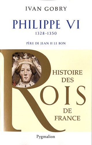 Philippe VI : Père de Jean II le Bon, 1328-1350